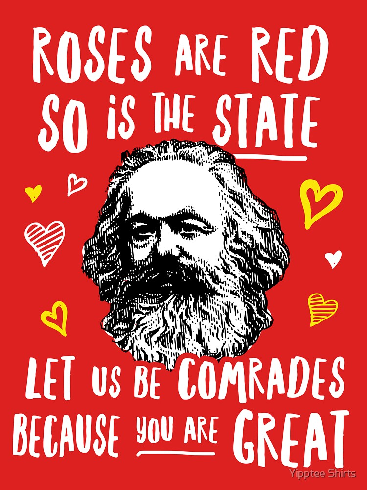 RedBubble: Roses Are Red So Is The State Let Us Be Comrades Because You Are Great