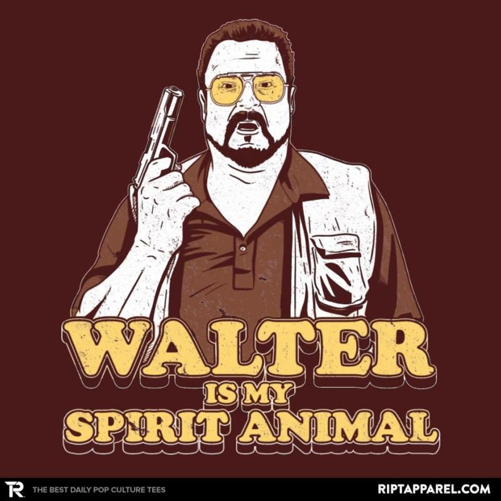 Ript: Walter is my Spirit Animal