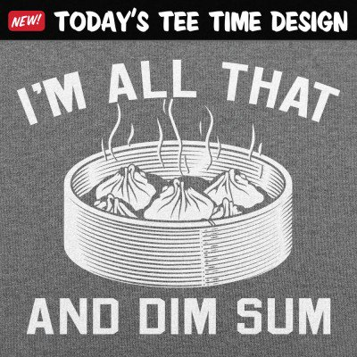 6 Dollar Shirts: All That And Dim Sum