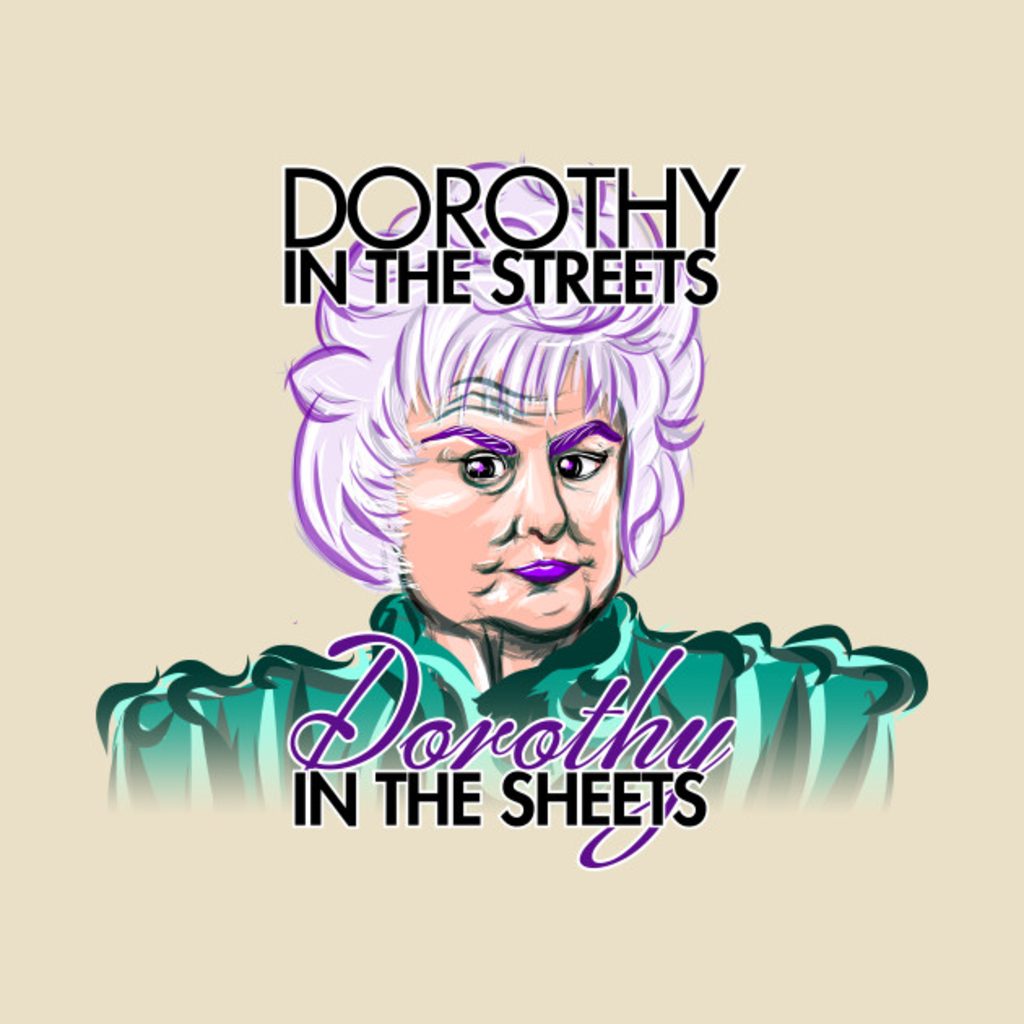 TeePublic: Dorothy in the Streets AND Sheets