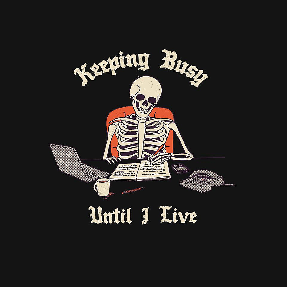 TeeFury: Keeping Busy Until I Live