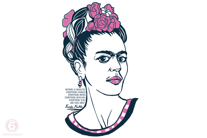 6 Dollar Shirts: Kahlo Quote