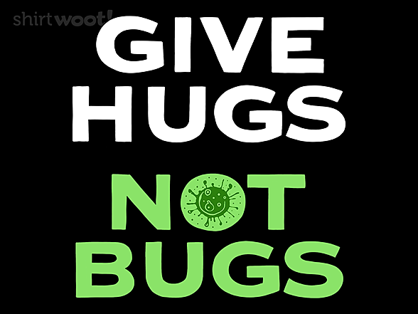 Woot!: Give Hugs, Not Bugs
