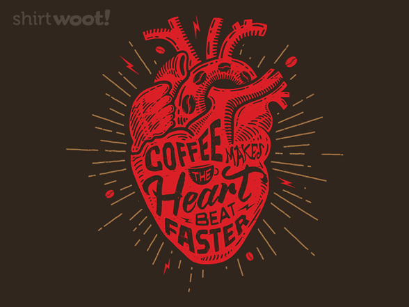 Woot!: Coffee Makes the Heart Beat Faster