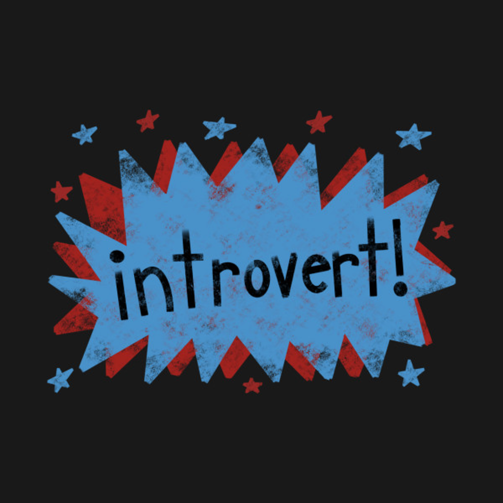 TeePublic: Introvert!