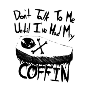 TeePublic: Don't Talk To Me Until I've Had My Coffin