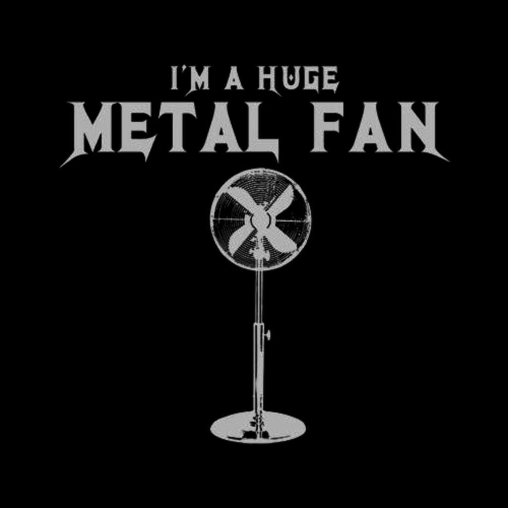Five Finger Tees: I'm A Huge Metal Fan T-Shirt