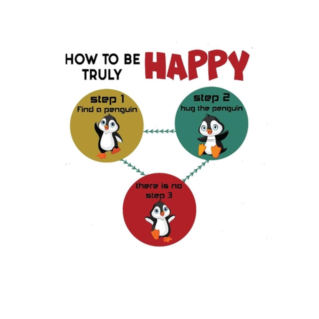 BustedTees: How To Be Truly Happy Step 1 Find A Penguin Step 2