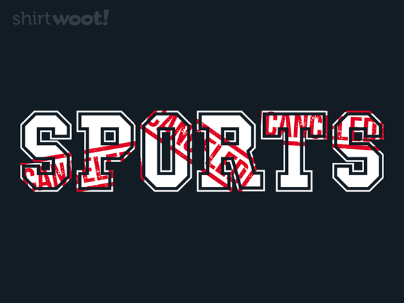 Woot!: Sports Canceled