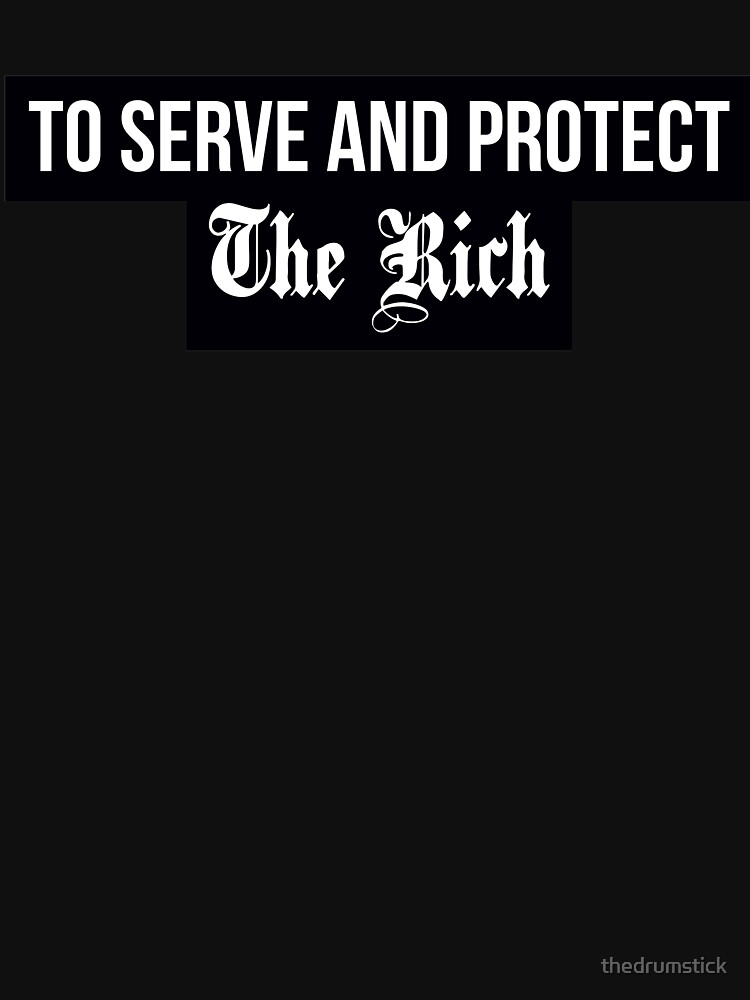 RedBubble: To Serve And Protect The Rich