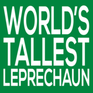 Textual Tees: Worlds Tallest Leprechaun