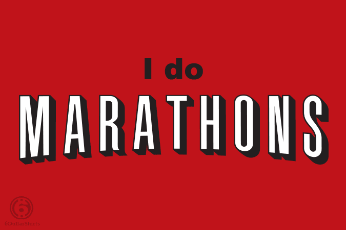 6 Dollar Shirts: I Do Marathons