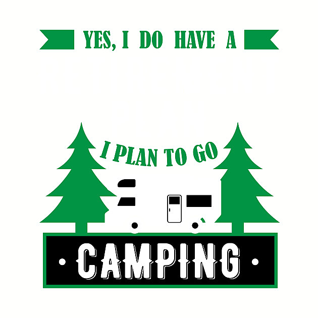 TeePublic: Yes, I Do Have A Retirement Plan I Plan To Go Camping Funny Gift