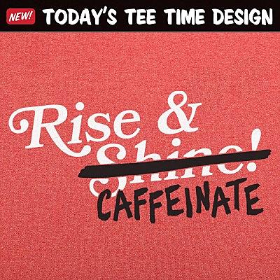 6 Dollar Shirts: Rise And Caffeinate