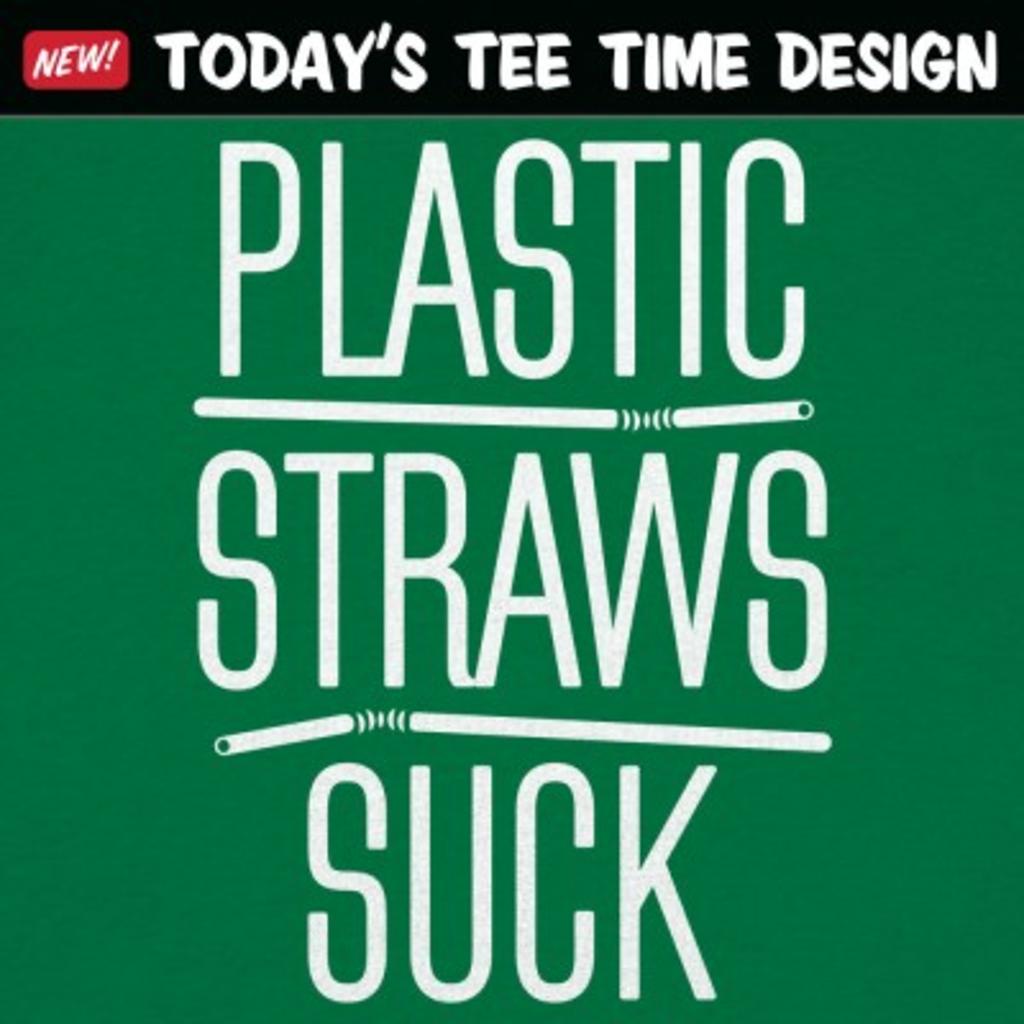 6 Dollar Shirts: Plastic Straws Suck