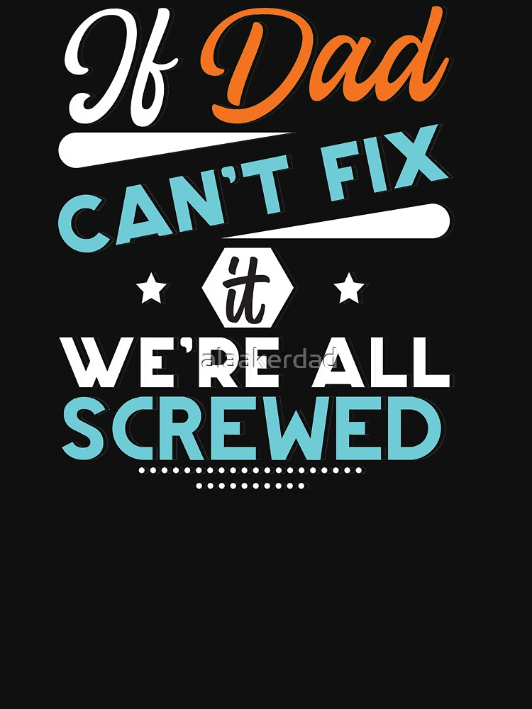 RedBubble: Of dad Can't fix it We're All screwed gifts for fathers day
