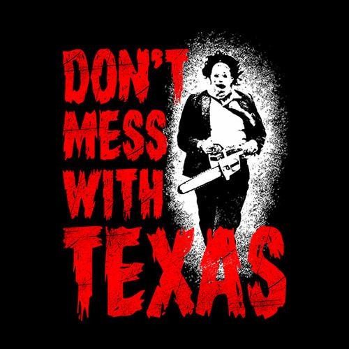Five Finger Tees: Don't Mess With Texas (Leatherface) T-Shirt