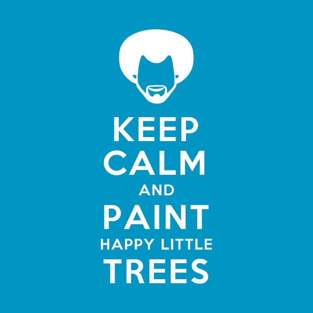 TeePublic: Bob Ross Keep calm and paint happy little trees