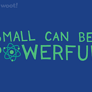 Woot!: Small Can Be Powerful