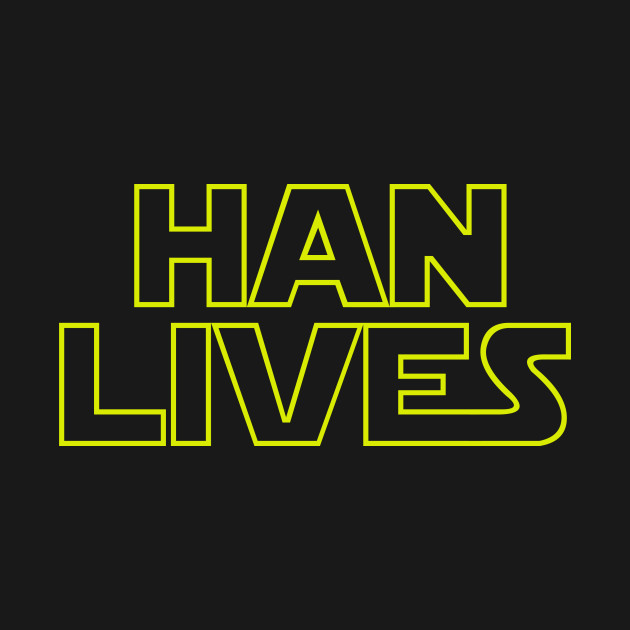TeePublic: Han Lives T-Shirt