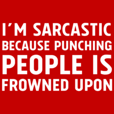 Textual Tees: I'm Sarcastic Because Punching People Is Frowned Upon