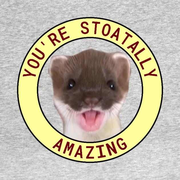 TeePublic: You're Stoatally Amazing