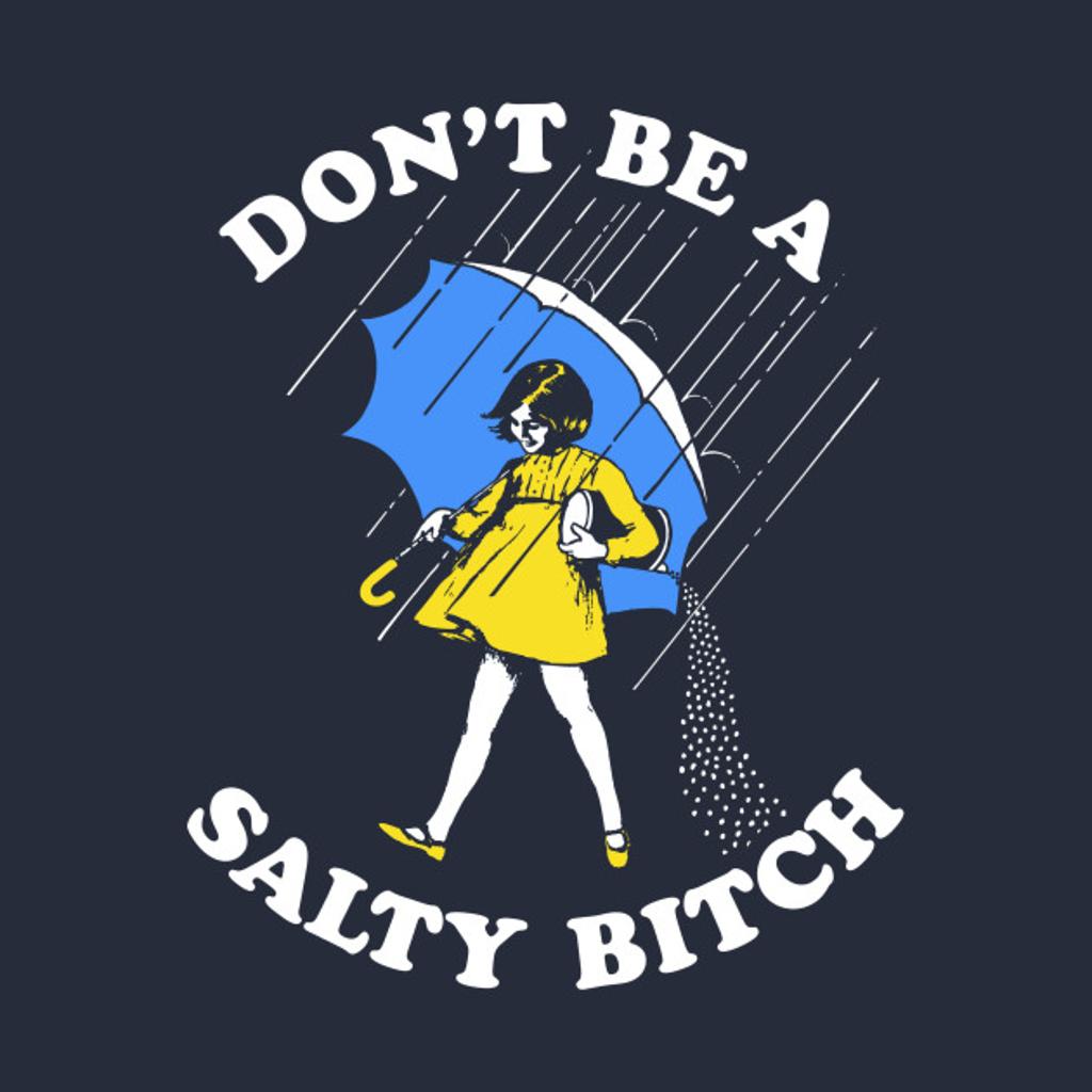 TeePublic: Don't Be A Salty Bitch T-Shirt