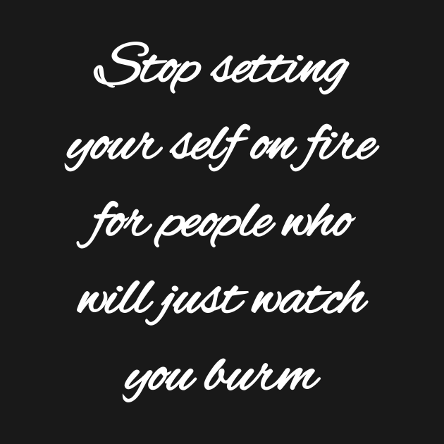 TeePublic: Stop setting your self on fire