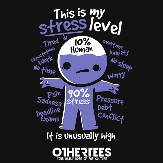 OtherTees: High stress level