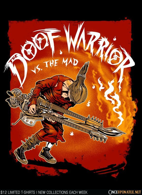 Once Upon a Tee: The Doof Warrior