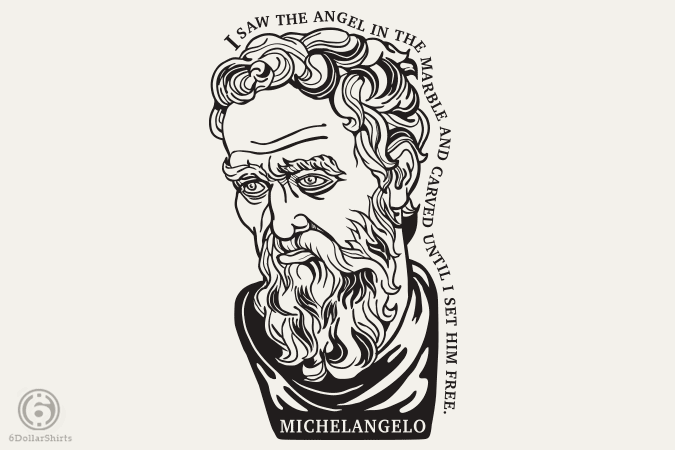 6 Dollar Shirts: Michelangelo Quote