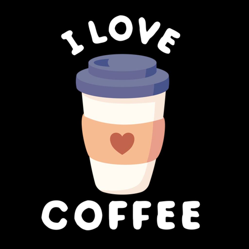NeatoShop: Great I love coffee cute