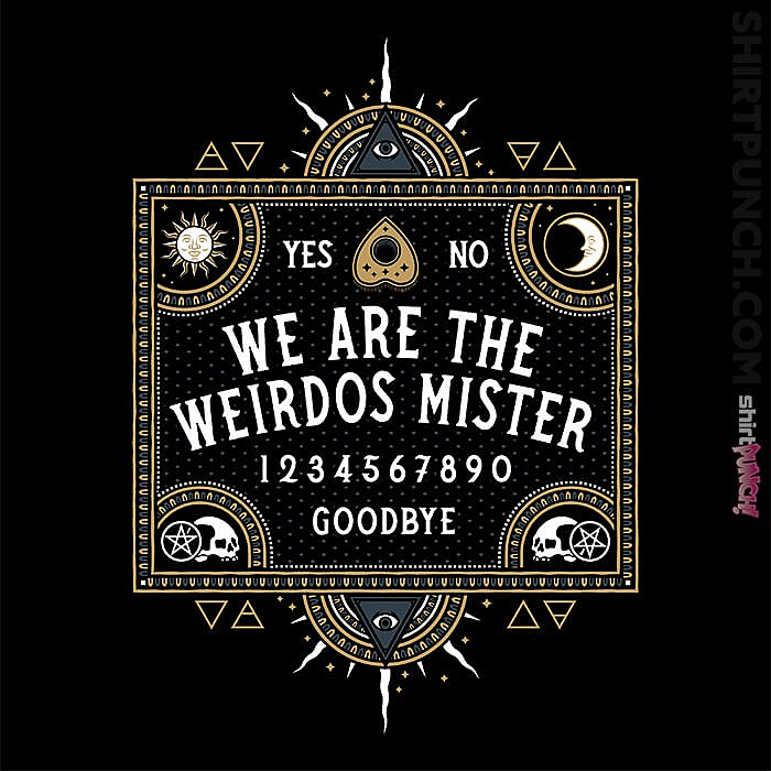 ShirtPunch: We Are The Weirdos Mister