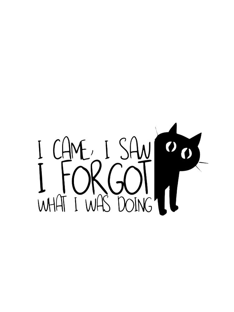 RedBubble: i came i saw i forgot what i was doing, funny svg, svg files, svg files for cricut, t-shirt svg