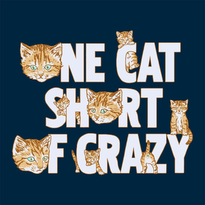 Feline Shirts: One Cat Short Of Crazy