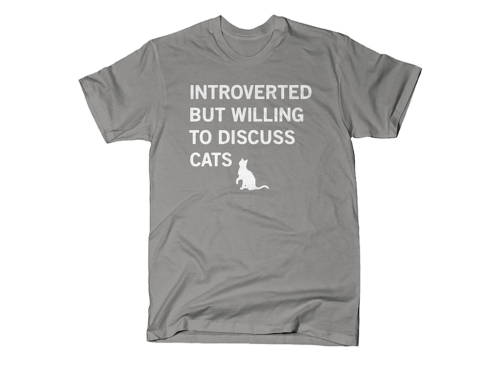 SnorgTees: Introverted But Willing To Discuss Cats
