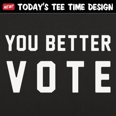 6 Dollar Shirts: You Better Vote