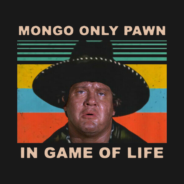 TeePublic: Mongo Only Pawn In Game of Life 80s Movie Vintage