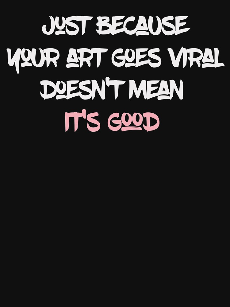 RedBubble: just because your art goes viral doesn't mean it's good