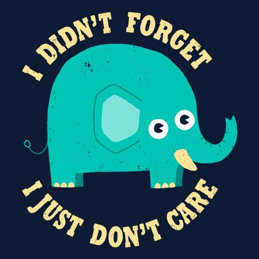 Once Upon a Tee: An Elephant Never Cares