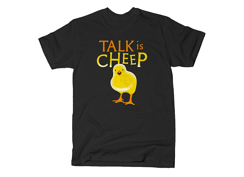 SnorgTees: Talk Is Cheep