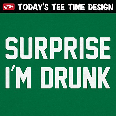 6 Dollar Shirts: Surprise I'm Drunk