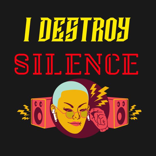 TeePublic: I destroy silence