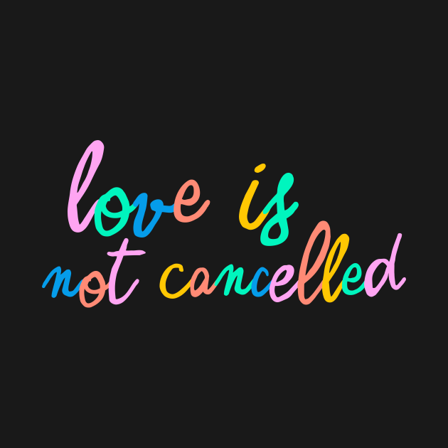 TeePublic: Love is not cancelled