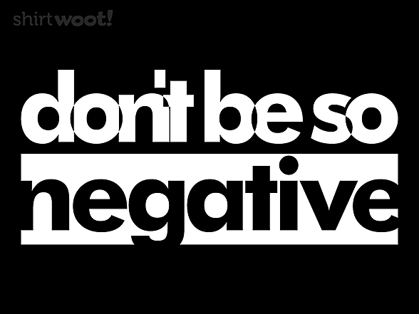 Woot!: Don't Be So Negative