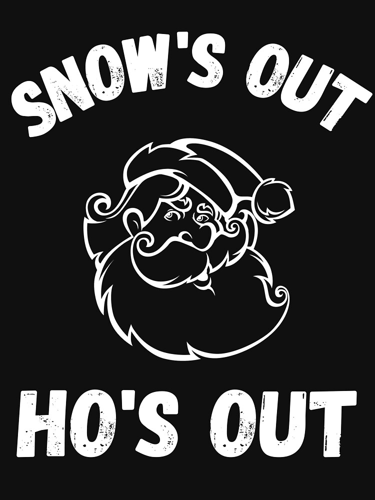 RedBubble: Snow's Out Ho's Out Funny Christmas Gift