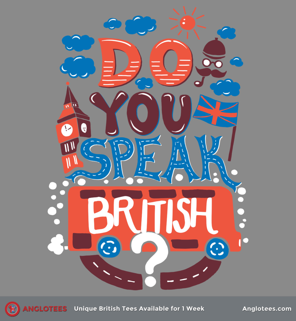 Anglotees: Do You Speak British