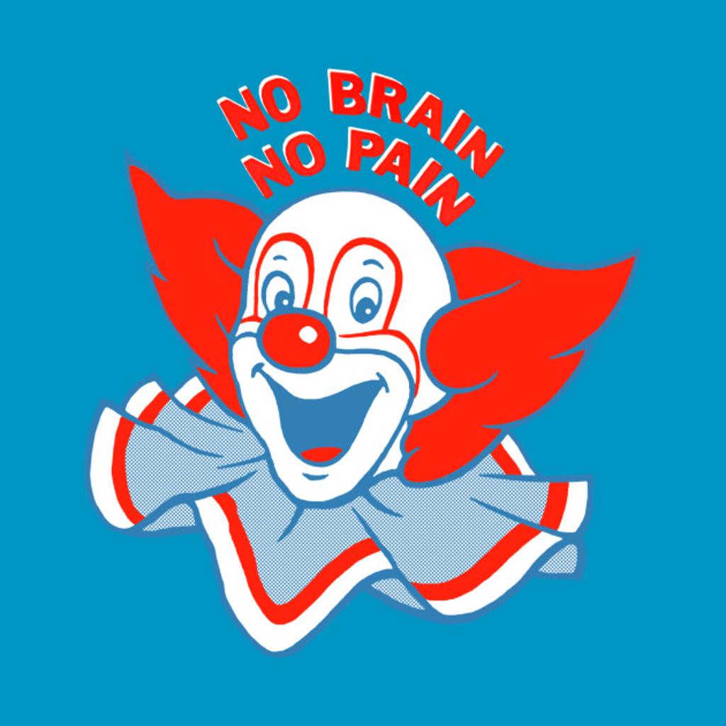TeePublic: No Brain, No Pain