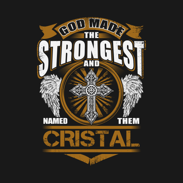 TeePublic: Cristal Name T Shirt - God Found Strongest And Named Them Cristal Gift Item