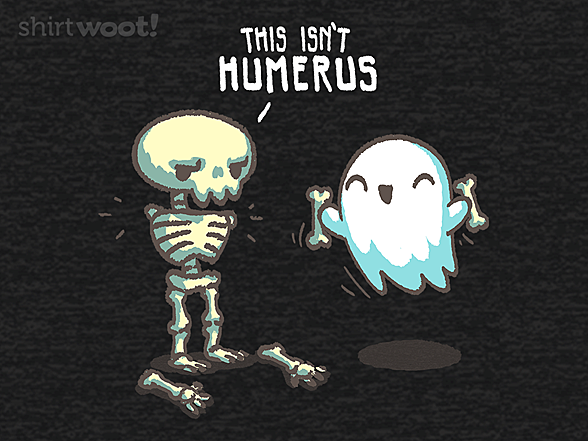 Woot!: This Isn't Humerus